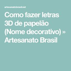 Como fazer letras 3D de papelão (Nome decorativo) » Artesanato Brasil