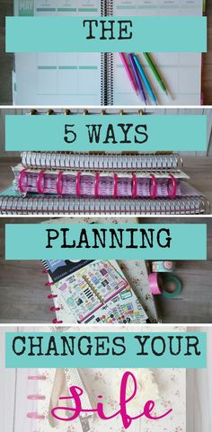 The five ways planning changes your life that you may or may not have expected. Becoming more organized is not the only benefit to planning!