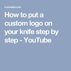 How to put a custom logo on your knife step by step - YouTube