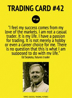 Trading Card #42: My Success Comes From My Love of The Markets, by Ed Seykota