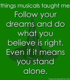 Follow Your Dreams & Do What you Believe Is Right. Even If It Means You Stand Alone.