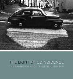 The Light of Coincidence: The Photographs of Kenneth Josephson                                                                                                                                                     More