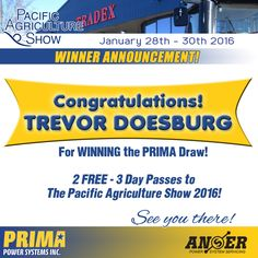 Congratulations Trevor! You WON 2 FREE passes to The Pacific Agriculture Show by entering our draw!