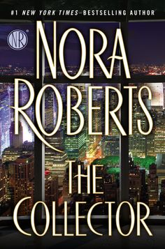 THE COLLECTOR by Nora Roberts -- From #1 New York Times-bestselling author Nora Roberts comes a novel of a woman who needs nothing, a man who sees everything, and the web of deceit, greed, and danger that brings them together—and could tear them apart . . .