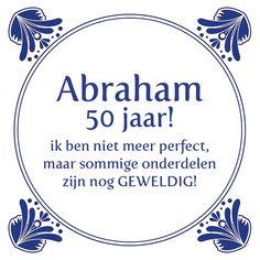 Tegeltjeswijsheid.nl - een uniek presentje - Abraham 50 jaar Abraham And Sarah, Man Humor, Road Trip, Inspirational Quotes, Positivity, Letters, Birthday, Funny, Diy