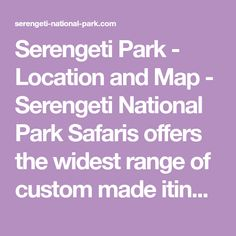 Serengeti Park - Location and Map - Serengeti Safaris and Tours Luxury Lodges, Serengeti National Park, Safari, National Parks, Range, Tours, Map, Holidays, Pictures