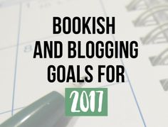 Bookish and Blogging Goals for 2017