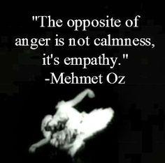 Opposite of Anger = Empathy