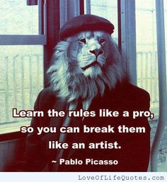 Pablo Picasso quote on learning the rules - http://www.loveoflifequotes.com/inspirational/pablo-picasso-quote-learning-rules/