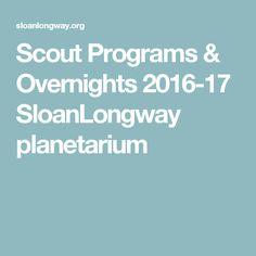 Scout Programs & Overnights 2016-17 SloanLongway planetarium