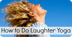 How to Do Laughter Yoga...Hmmmmm....Now I'd like to be part of a Laughing Club.