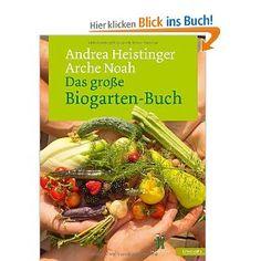 Das große Biogarten-Buch: Amazon.de: Andrea Heistinger, Arche Noah: Bücher