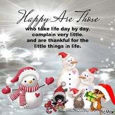 Happy Are Those Who Take Life Day By Day life quotes happy good morning snowman being thankful Christmas Morning Quotes, Christmas Card Sayings, Merry Christmas Quotes, Christmas Messages, Printable Christmas Cards, Christmas Wishes, Christmas Time, Christmas Graphics, Holiday Cards