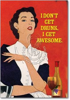 I don't get drunk, I get [ more] awesome.