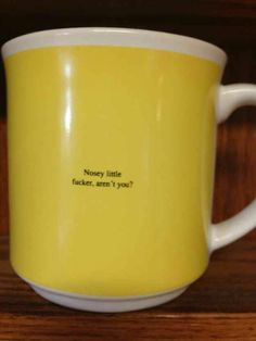 I want this cup, even if I am a nosy lil fucker.
