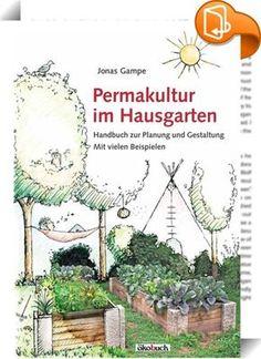 """Permakultur im Hausgarten :: Wege zum eigenen Permakultur-Garten Mit diesem Buch gibt der Autor einen Leitfaden an die Hand, wie ein Hausgarten Stück für Stück zum persönlichen und vielseitigen Permakultur-Garten gestaltet oder umgestaltet werden kann. Auch in kleinen Gärten oder sogar auf dem Balkon kann mit dem Gestaltungskonzept """"Permakultur"""" erreicht werden, dass sie fruchtbarer und blühender werden, mehr essbaren Ertrag bringen, schön aussehen und dabei – nic..."""