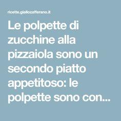 Le polpette di zucchine alla pizzaiola sono un secondo piatto appetitoso: le polpette sono condite con pomodoro e mozzarella: scarpetta assicurata!