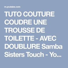 TUTO COUTURE COUDRE UNE TROUSSE DE TOILETTE - AVEC DOUBLURE Samba Sisters Touch - YouTube