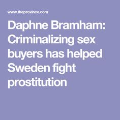 Daphne Bramham: Criminalizing sex buyers has helped Sweden fight prostitution Social Work, Sweden, Father, Model, Press Kit, Pai, Models