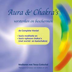 Aura's & Chakra's versterken en beschermen, de Complete Versie | Tessa Gottschal: Werken met je auralagen en je chakra's is een manier om…