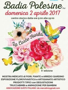 2017 - La Corte Fiorita -  Flower and plant Festival,  April 2, 9 a.m.-7 p.m., in Badia Polesine; flower and plant exhibit and sale; garden and patio furniture; local crafts and products; street artists; entertainment for children and face-painting.