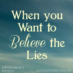 When You Want to Believe the Lies - Day 1 in #31DaystoBelieve  #write31days   Jolene Underwood - Pursuing Hope ~ Inspiring Faith