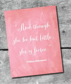 INSTANT DOWNLOAD Shakespeare Quote Art Print- Though She Be But Little, She is Fierce - Quote by Itsy Belle
