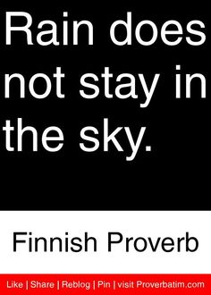 Rain does not stay in the sky. - Finnish Proverb #proverbs #quotes