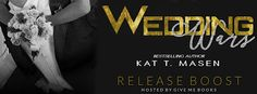 RELEASE BOOST - Wedding Wars by Kat T. Masen   Title: Wedding Wars  A Roomie Wars Novella  Author: Kat T. Masen  Genre: Romantic Comedy  Release Date: January 8 2017  Blurb   Drew  Get down on one knee.  Profess my love.  Ask her to marry me.  Simpleright? Zoey  He doesnt understand that planning a wedding is a big deal. Im not a Bridezillagive me a break. I just know what I want and everything has to be perfect. After all I am marrying my Mr. Right.  Arent I? From roomies to lovers it was…