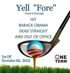 A anti Obama golf tourney! How creative! Just Say No, Let It Be, Republican Girl, Great Quotes, Funny Quotes, Barack Obama, Obama Romney, Right To Vote, Spirit Science