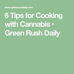 6 Tips for Cooking with Cannabis • Green Rush Daily