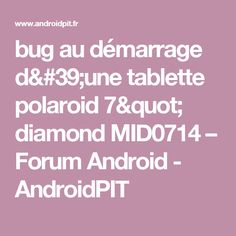 "bug au démarrage d'une tablette polaroid 7"" diamond MID0714 – Forum Android - AndroidPIT"