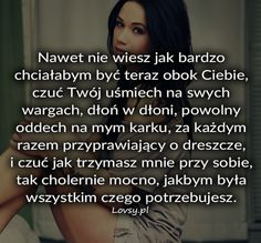 Nawet nie wiesz jak bardzo chciałabym być... All You Need Is Love, Cute Love, Sad Quotes, Motivational Quotes, Weekend Humor, Romantic Quotes, True Words, Motto, Sentences