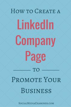 Click for all of the information you need to jump in and create a LinkedIn company page for your business.   Social Media Examiner
