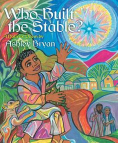 Sprout's Bookshelf: 12 Days of Christmas Picture Books - Who Built the Stable? by Ashley Bryan