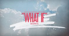 "You'd be surprised how often ""what if"" works."