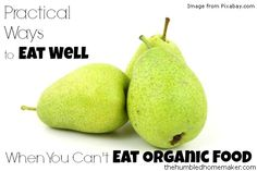 Practical Ways to Eat Well When You Can't Eat Organic Food - TheHumbledHomemaker.com