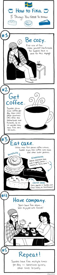 How to Fika - Sweden's coffee culture tradition This is not accurate but i dont have the heart to tell you...
