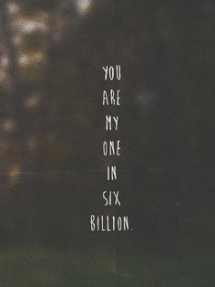 you are my one in six billion
