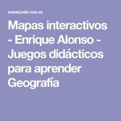 Mapas interactivos - Enrique Alonso - Juegos didácticos para aprender Geografía