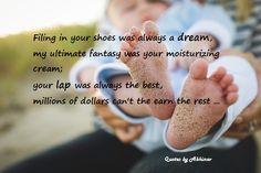 "happy Mothers Day - ""Filing in your shoes was always a dream, my ultimate fantasy was a moisturizing cream; your lap was always the best, millions of dollars can't the earn the rest"""