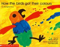 How The Birds Got Their Colours: An Aboriginal Story Aboriginal Education, Indigenous Education, Aboriginal Culture, Color Activities, Preschool Activities, Literacy Games, Naidoc Week, Play Based Learning, Australian Curriculum