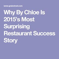 Why By Chloe Is 2015's Most Surprising Restaurant Success Story