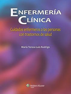 Enfermería clínica: cuidados enfermeros a las personas con trastornos de salud. http://kmelot.biblioteca.udc.es/record=b1527128~S12*gag