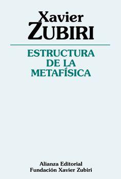 Estructura de la metafísica / Xavier Zubiri Editorial:Madrid : Alianza ; Fundación Xavier Zubiri, 2016 http://absysnetweb.bbtk.ull.es/cgi-bin/abnetopac01?TITN=541400