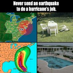 earthquake or hurricane, or both!