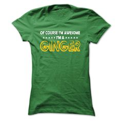 Of Course im Awesome im GINGER - Cool Shirt !!!