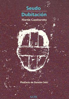 Martín Gambarotta Imagen de tapa y grabado: Daniel García Poesía, 2013 240 páginas $250  Editado en el año 2000 y desde hace tiempo inhallable, Seudo de Martín Gambarotta fue uno de los libro…