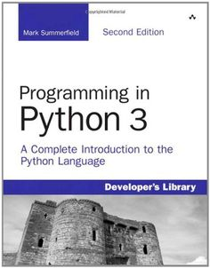 Programming in Python 3: A Complete Introduction to the Python Language (2nd Edition) | Intermediate Python Text
