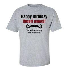 Many Fine Mustaches Happy Birthday Shirt!